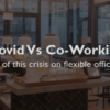 COWORKING SPACES POST COVID-19